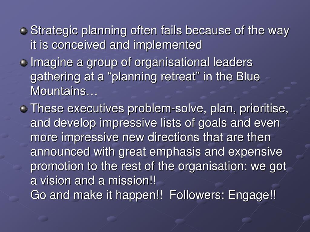 Strategic planning often fails because of the way it is conceived and implemented