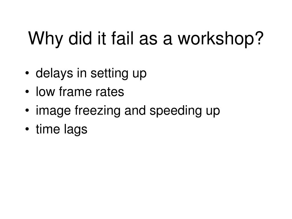 Why did it fail as a workshop?