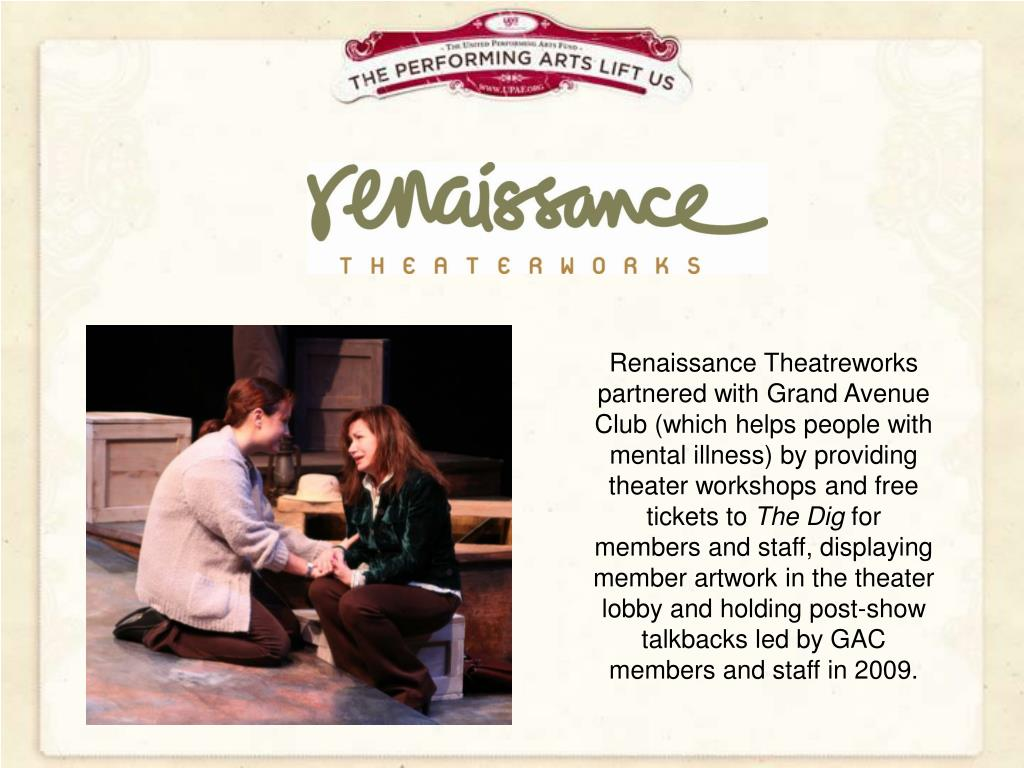 Renaissance Theatreworks partnered with Grand Avenue Club (which helps people with mental illness) by providing theater workshops and free tickets to