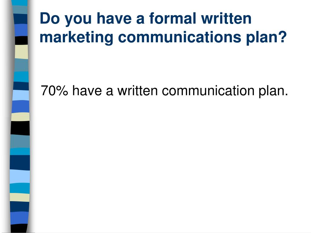 Do you have a formal written marketing communications plan?