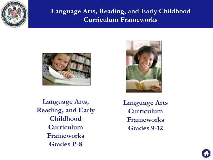Language Arts, Reading, and Early Childhood        Curriculum Frameworks