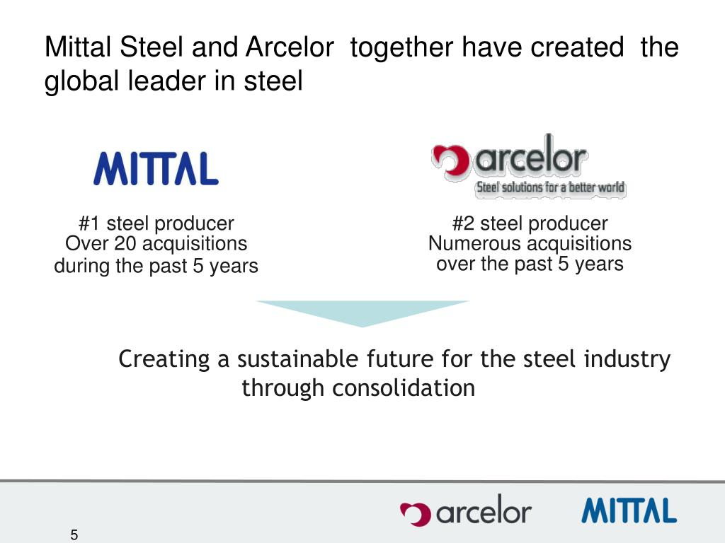 Mittal Steel and Arcelor  together have created  the global leader in steel