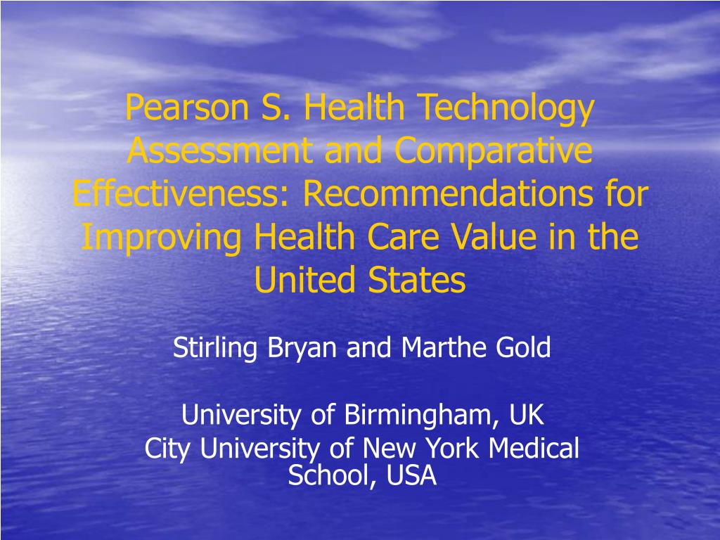 Pearson S. Health Technology Assessment and Comparative Effectiveness: Recommendations for Improving Health Care Value in the United States
