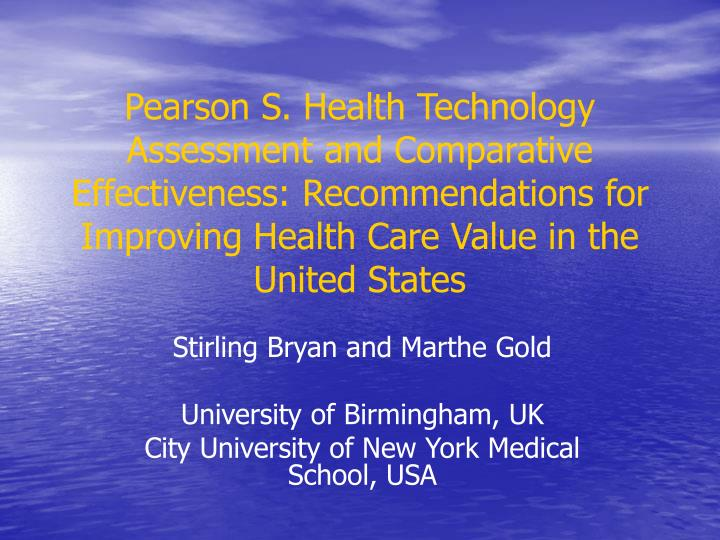 Pearson S. Health Technology Assessment and Comparative Effectiveness: Recommendations for Improving...