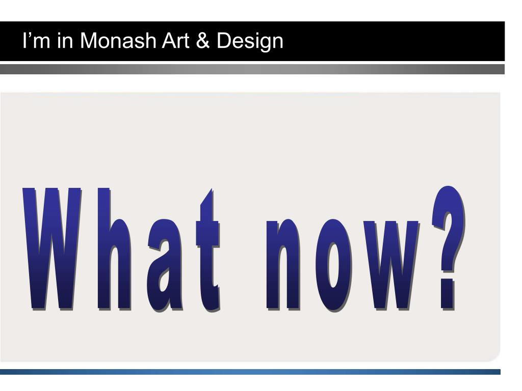 I'm in Monash Art & Design