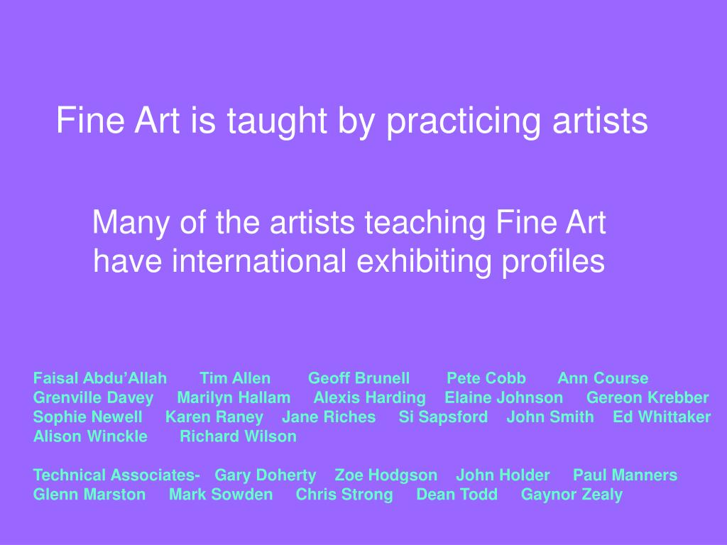 Fine Art is taught by practicing artists
