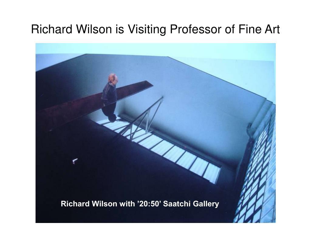 Richard Wilson is Visiting Professor of Fine Art