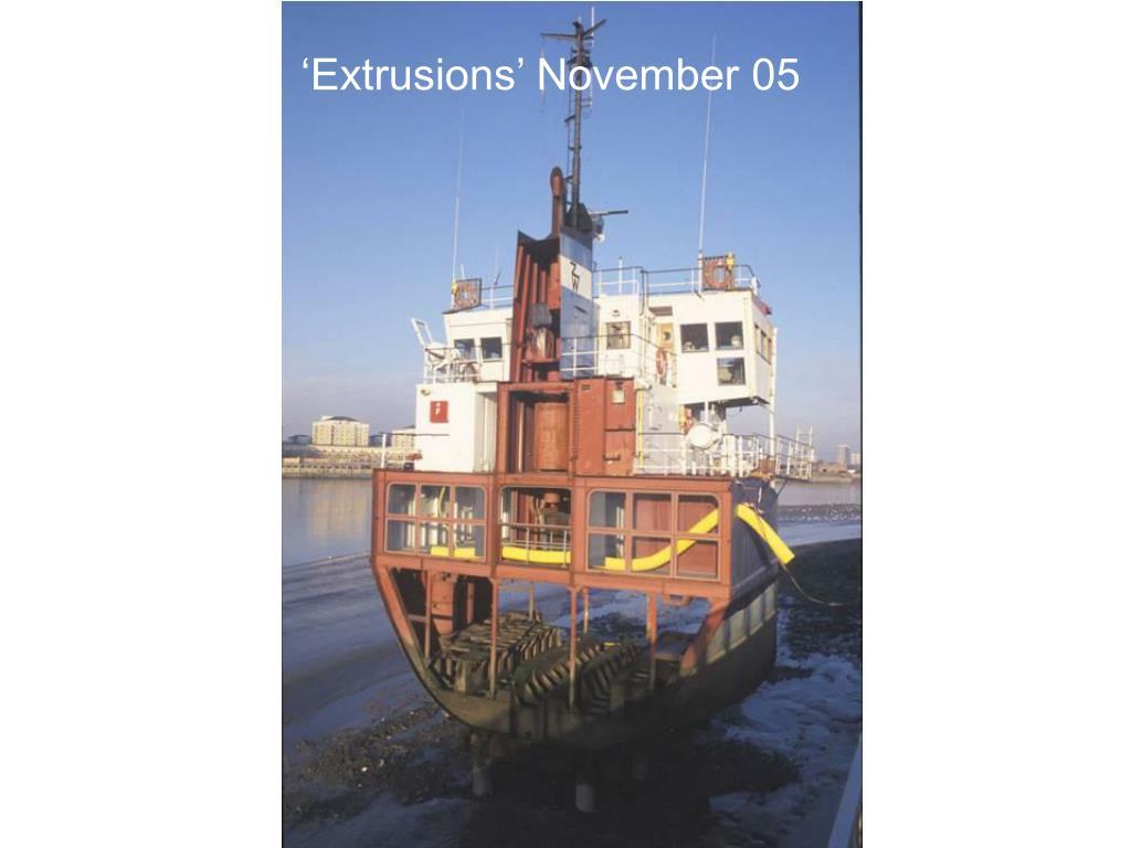 'Extrusions' November 05