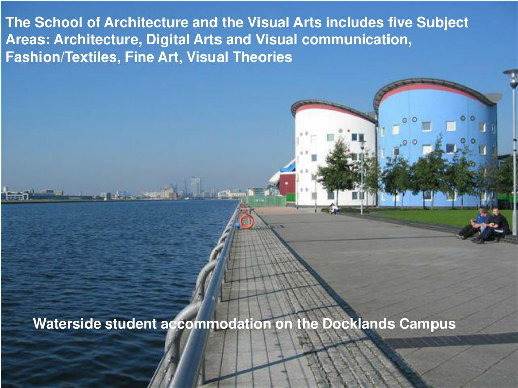 The School of Architecture and the Visual Arts includes five Subject Areas: Architecture, Digital Arts and Visual communication, Fashion/Textiles, Fine Art, Visual Theories