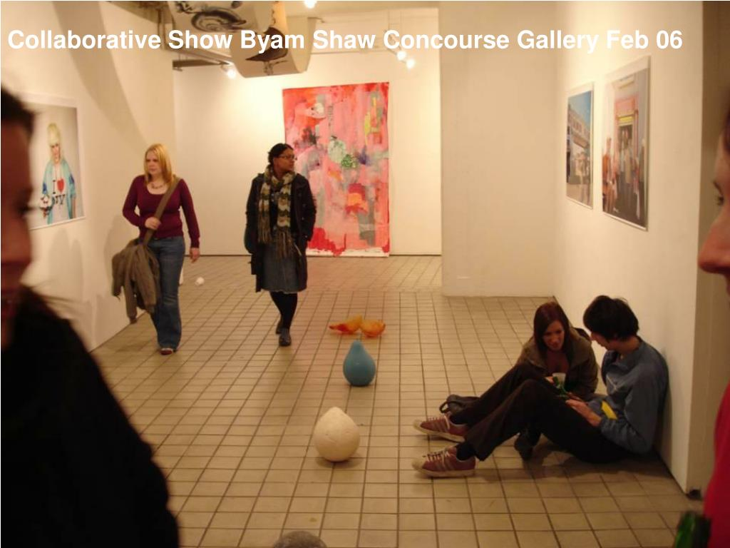 Collaborative Show Byam Shaw Concourse Gallery Feb 06