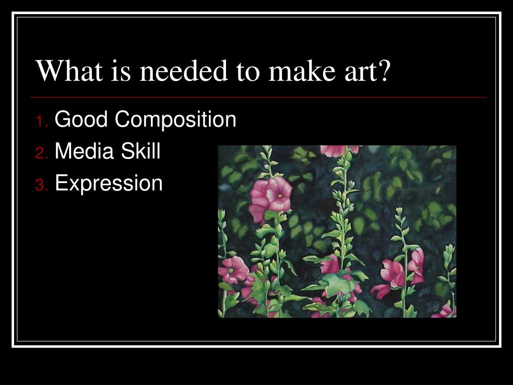 What is needed to make art?