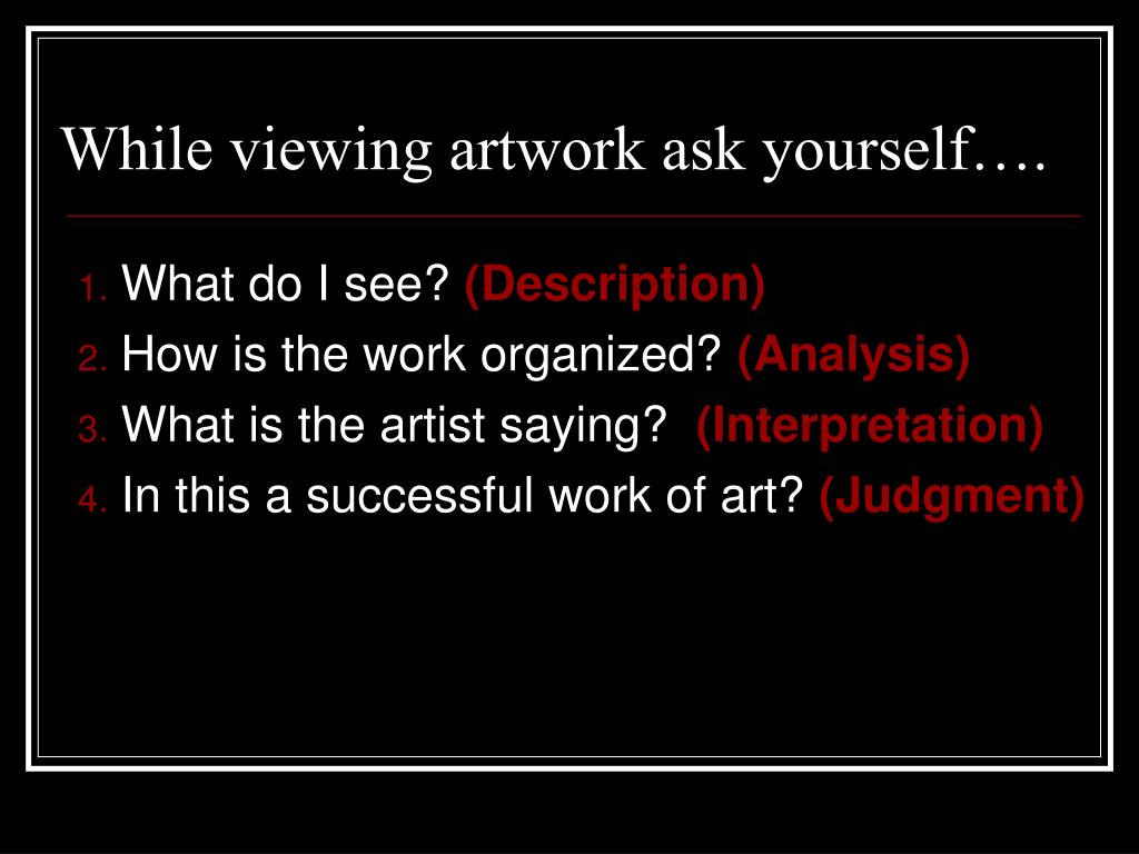 While viewing artwork ask yourself….