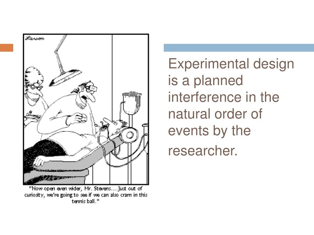 Experimental design is a planned interference in the natural order of events by the researcher.