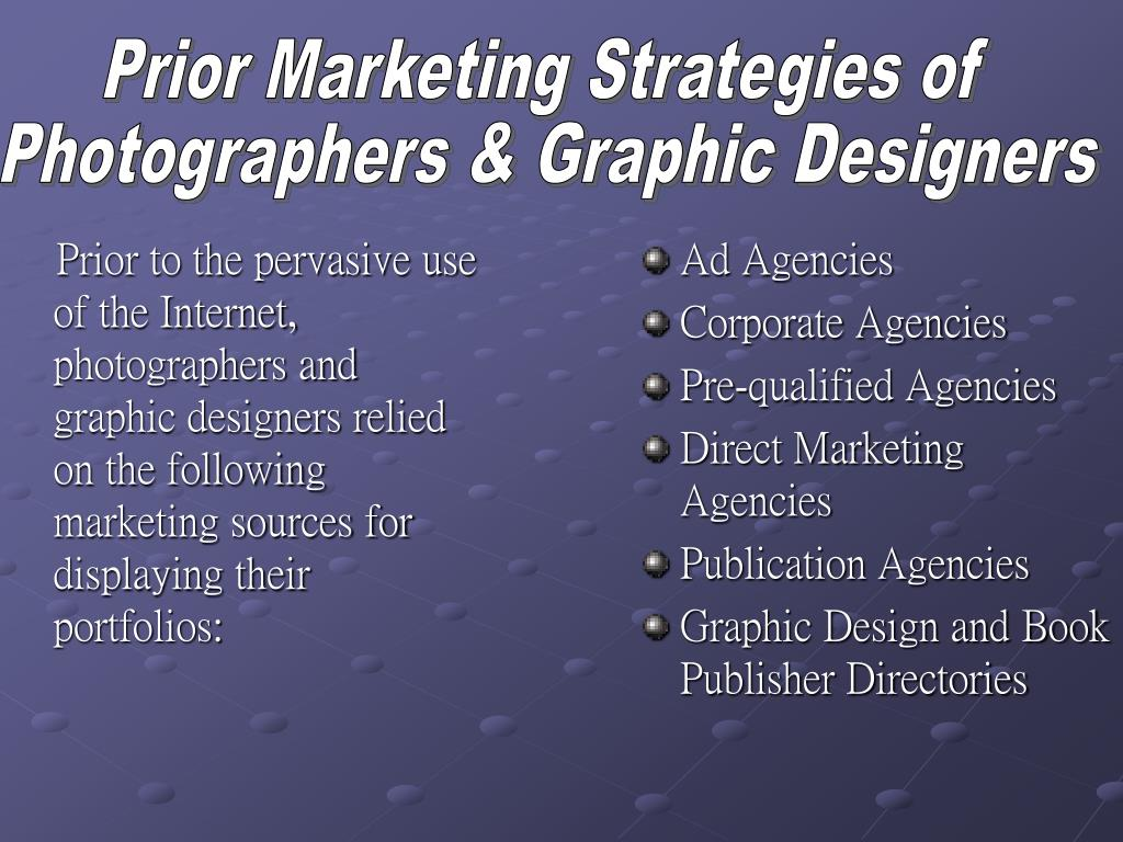Prior to the pervasive use of the Internet, photographers and graphic designers relied on the following marketing sources for displaying their portfolios: