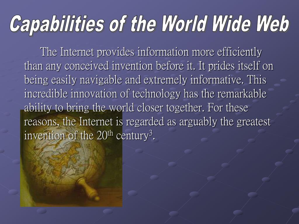 The Internet provides information more efficiently than any conceived invention before it. It prides itself on being easily navigable and extremely informative. This incredible innovation of technology has the remarkable ability to bring the world closer together. For these reasons, the Internet is regarded as arguably the greatest invention of the 20
