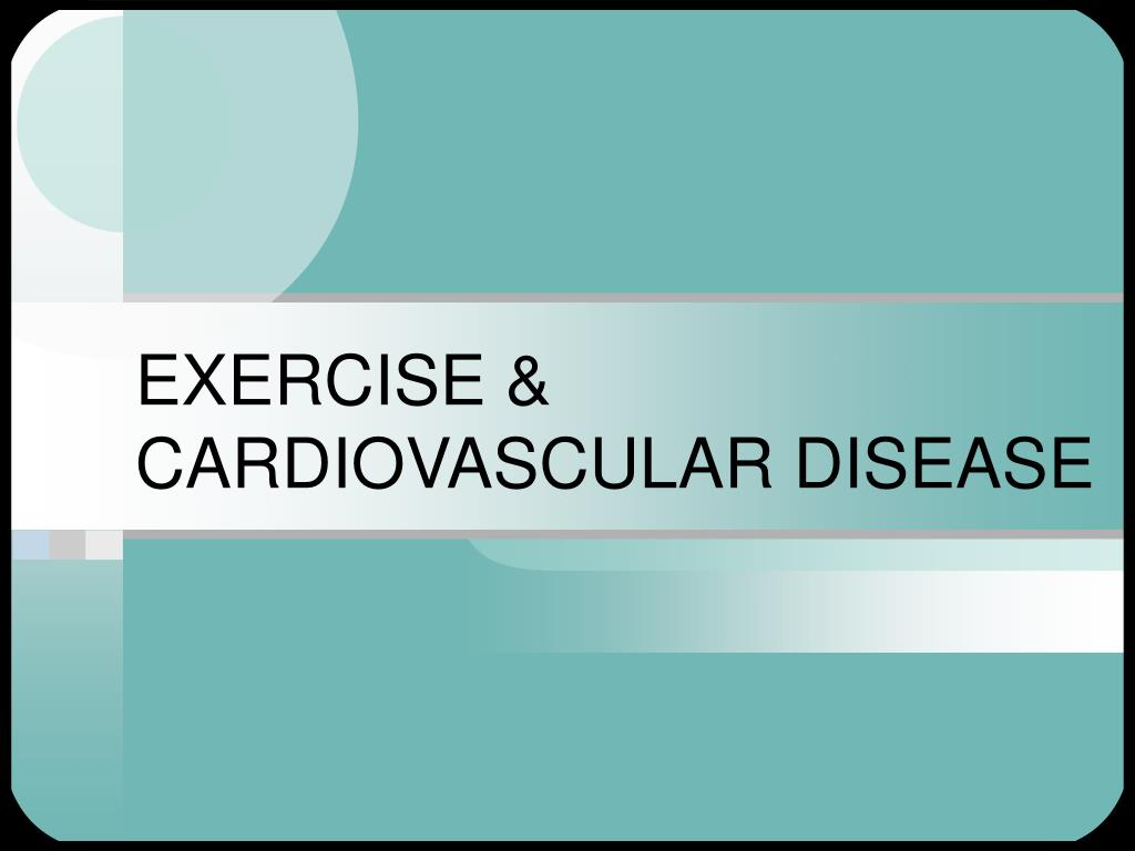EXERCISE & CARDIOVASCULAR DISEASE