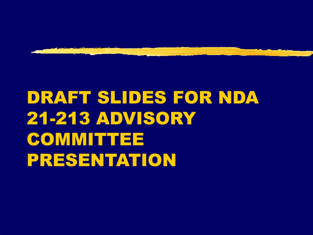 DRAFT SLIDES FOR NDA 21-213 ADVISORY COMMITTEE PRESENTATION
