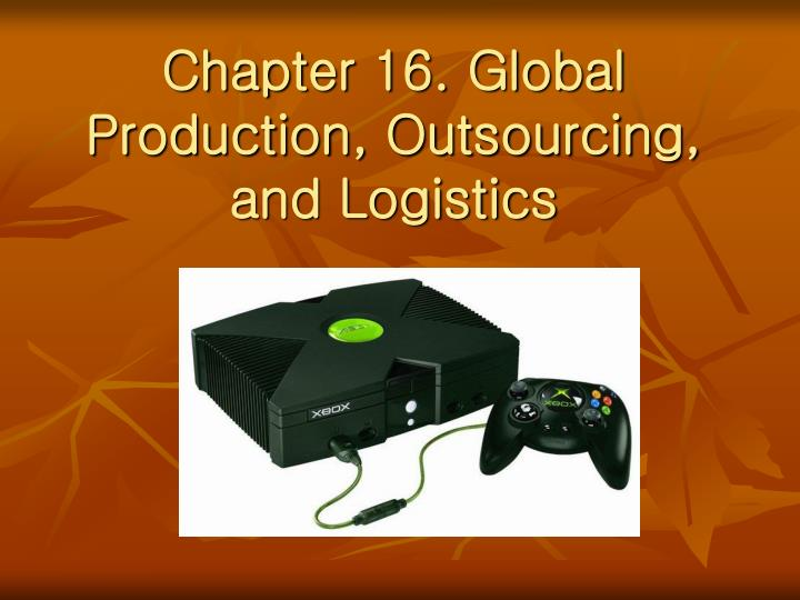 Chapter 16 global production outsourcing and logistics l.jpg