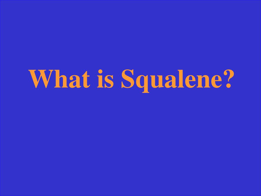What is Squalene?