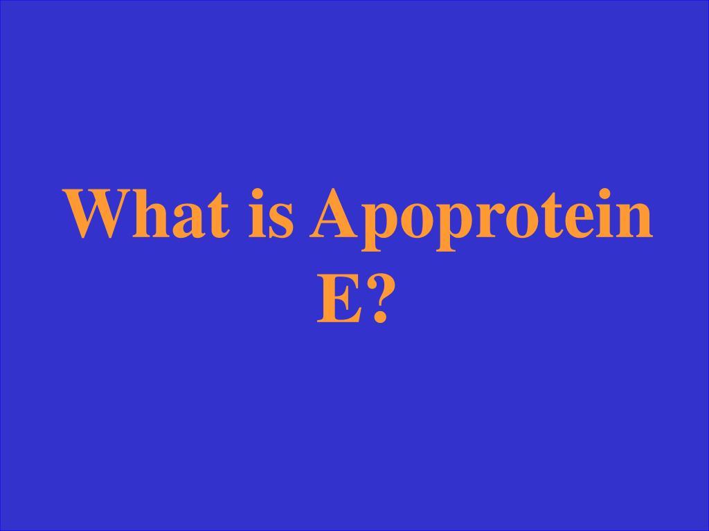 What is Apoprotein E?