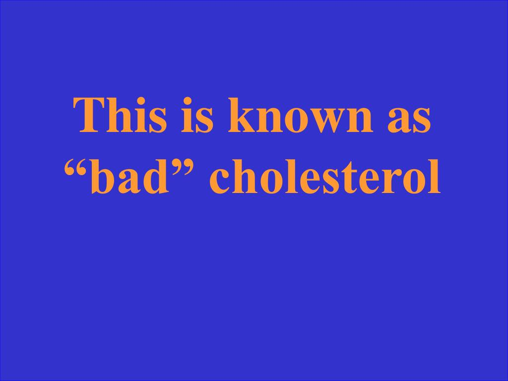 """This is known as """"bad"""" cholesterol"""