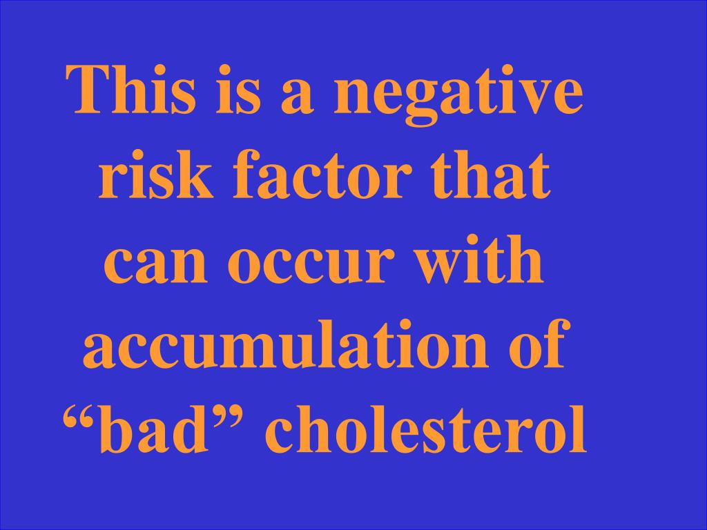 """This is a negative risk factor that can occur with accumulation of """"bad"""" cholesterol"""