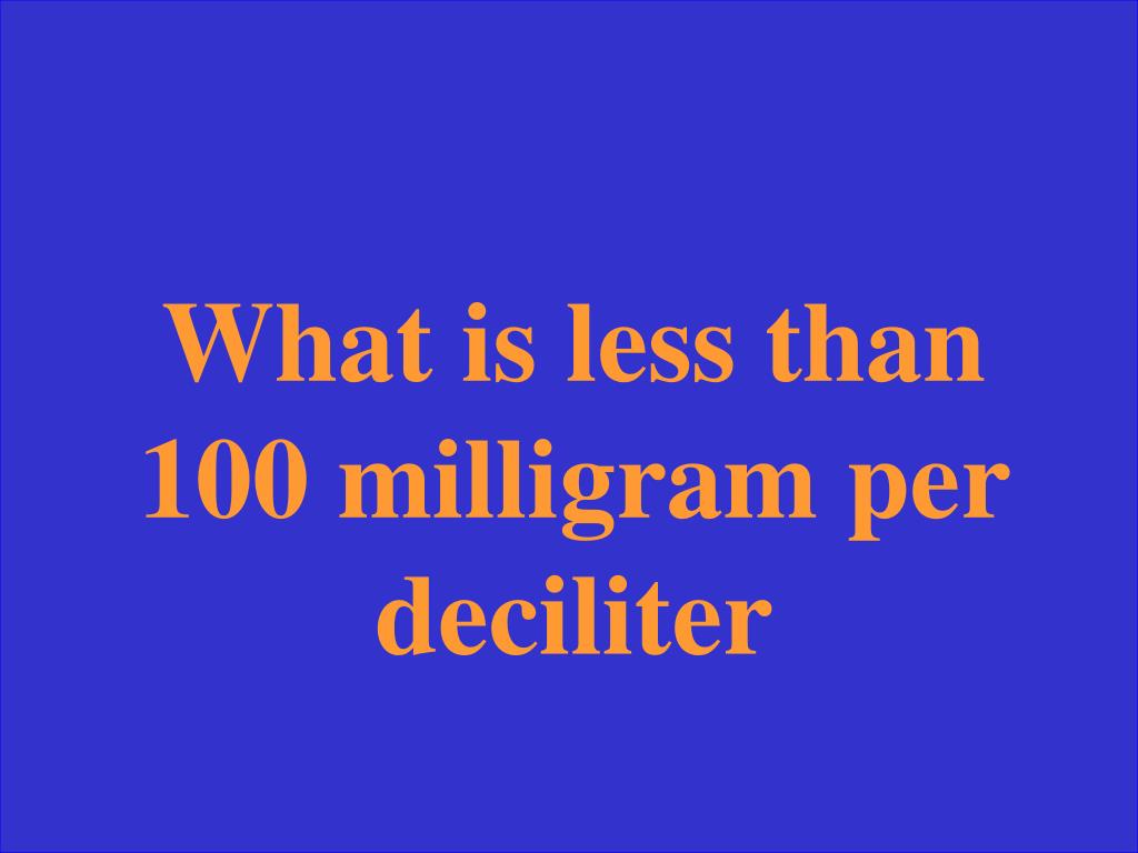 What is less than 100 milligram per deciliter