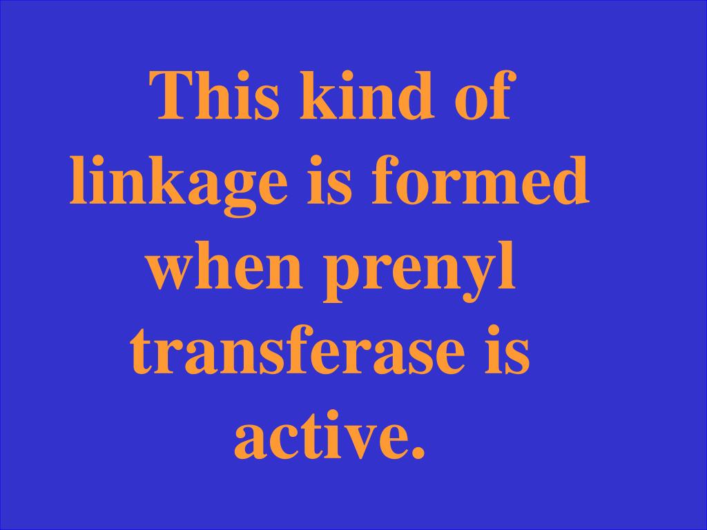 This kind of linkage is formed when prenyl transferase is active.