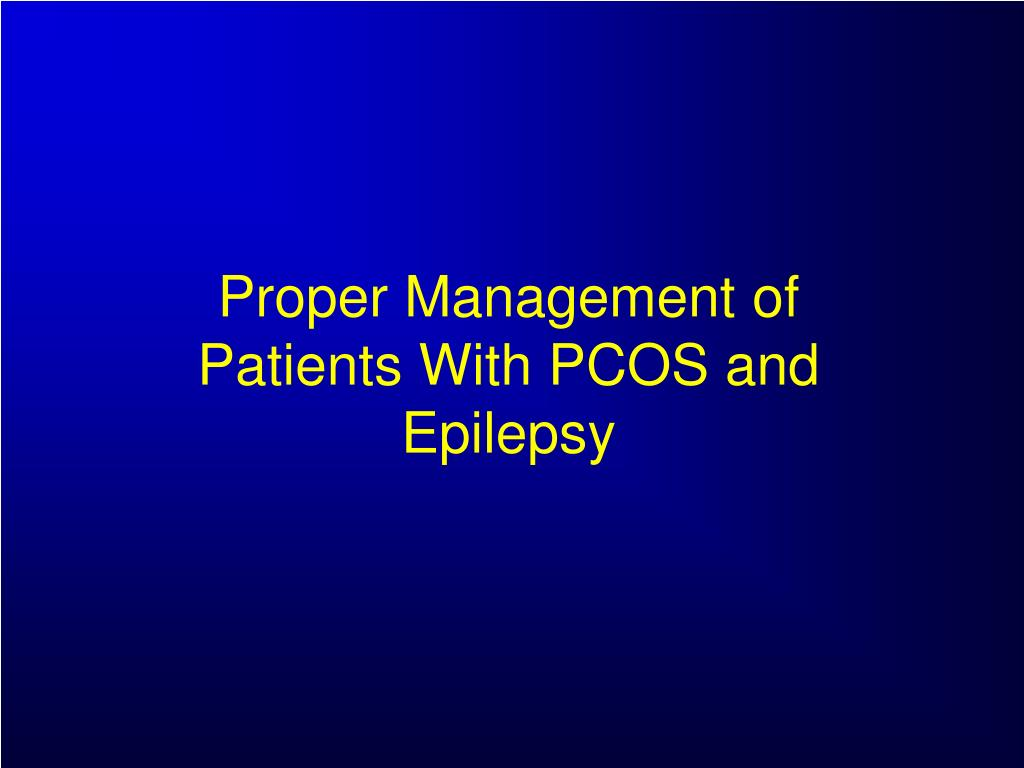 Proper Management of Patients With PCOS and Epilepsy