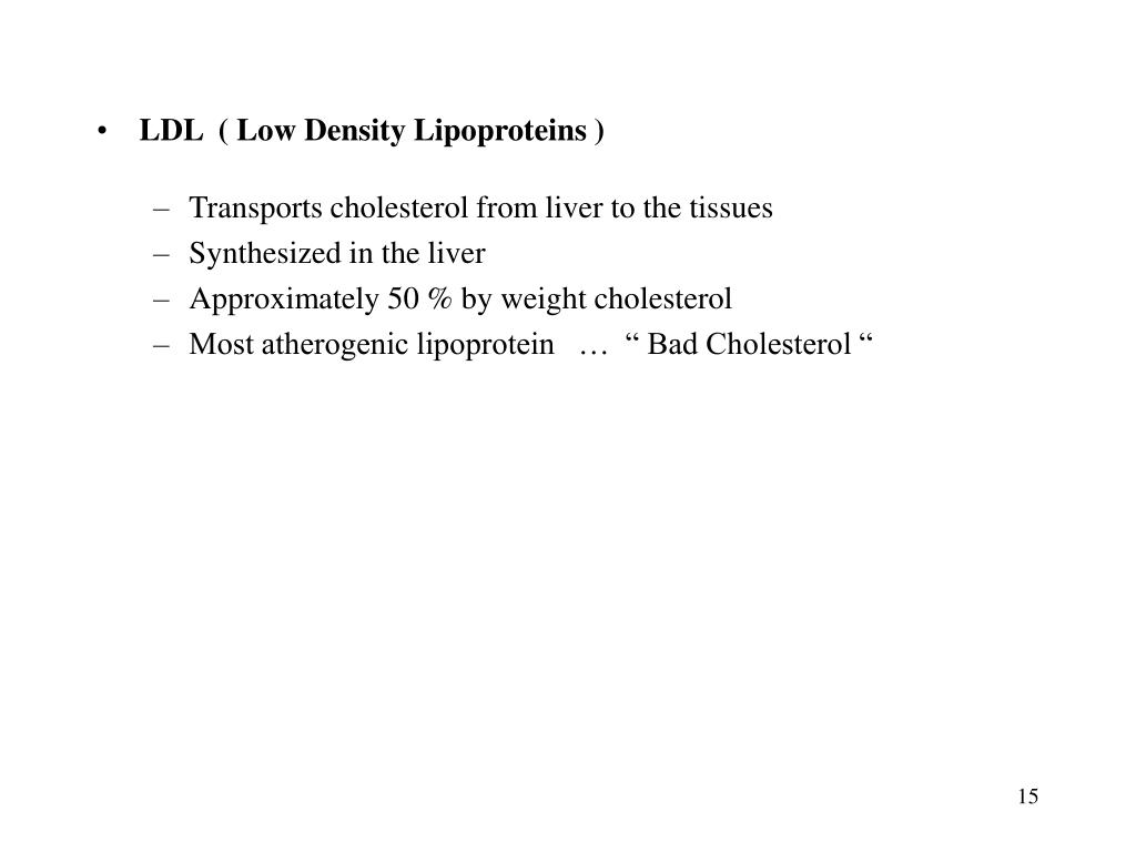 LDL  ( Low Density Lipoproteins )