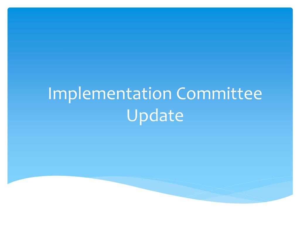 Implementation Committee Update