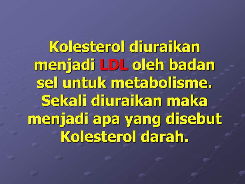 Kolesterol diuraikan menjadi