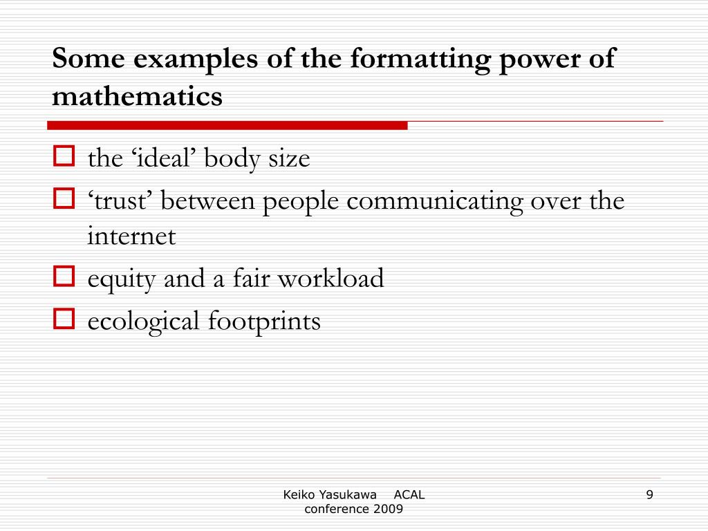 Some examples of the formatting power of mathematics