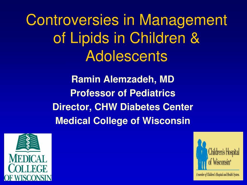 Controversies in Management of Lipids in Children & Adolescents