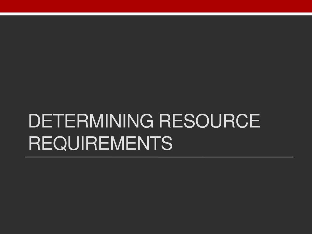 Determining resource requirements