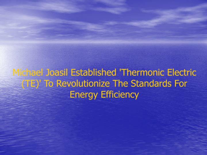 Michael Joasil Established 'Thermonic Electric (TE)' To Revolutionize The Standards For Energy Effic...