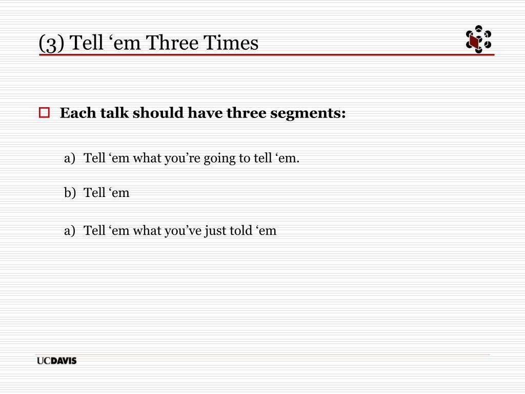 (3) Tell 'em Three Times