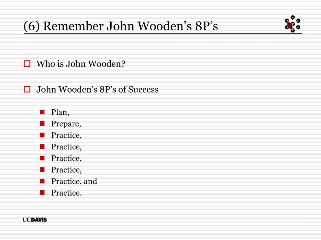 (6) Remember John Wooden's 8P's