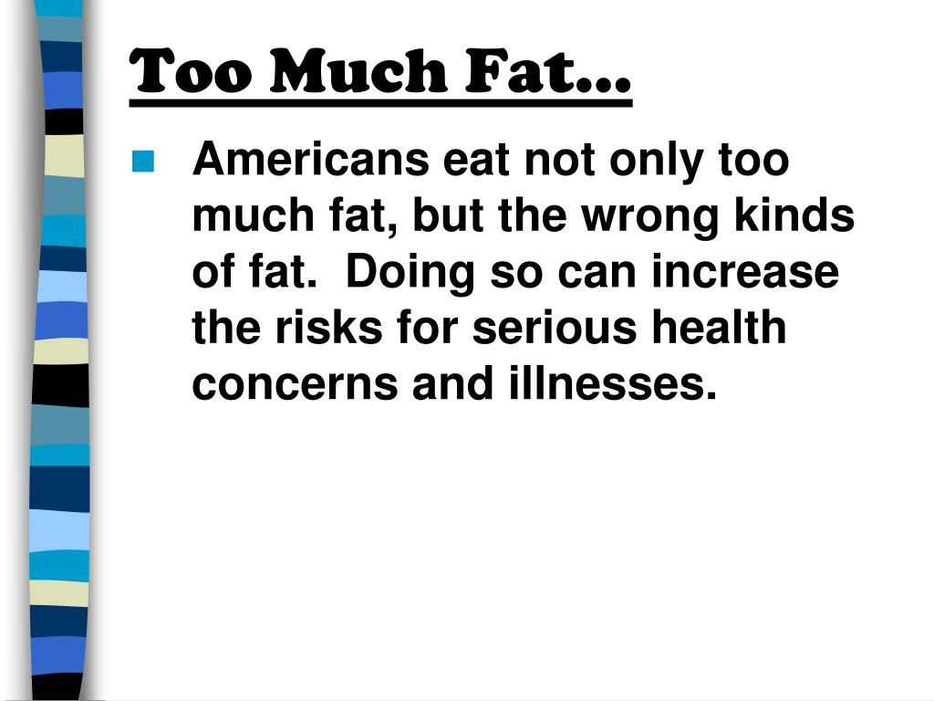 Too Much Fat…