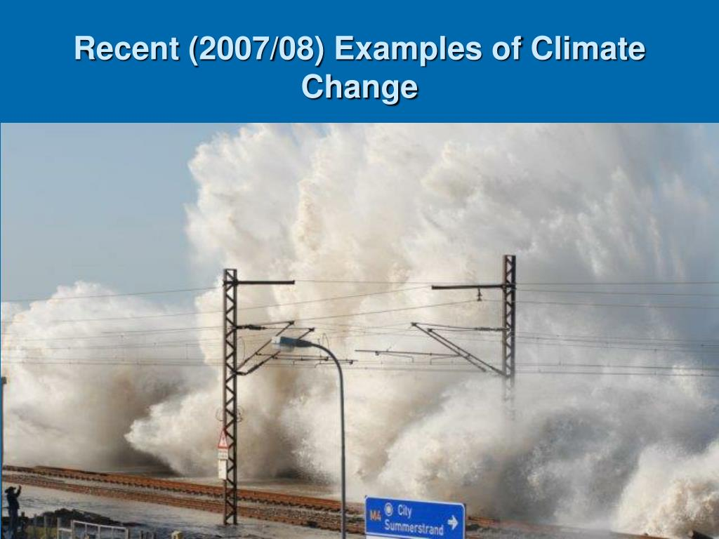 Recent (2007/08) Examples of Climate Change