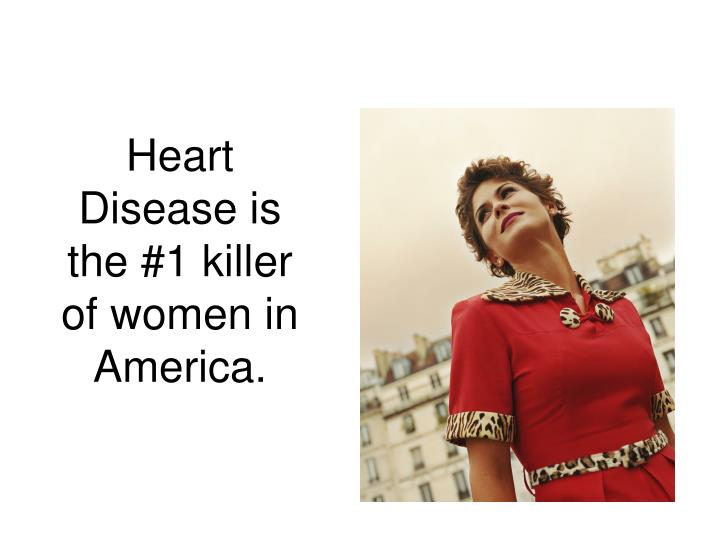 Heart disease is the 1 killer of women in america