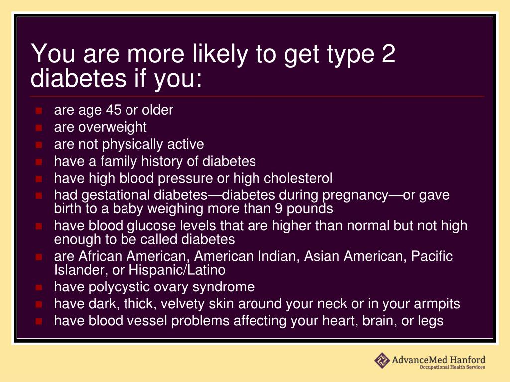 You are more likely to get type 2 diabetes if