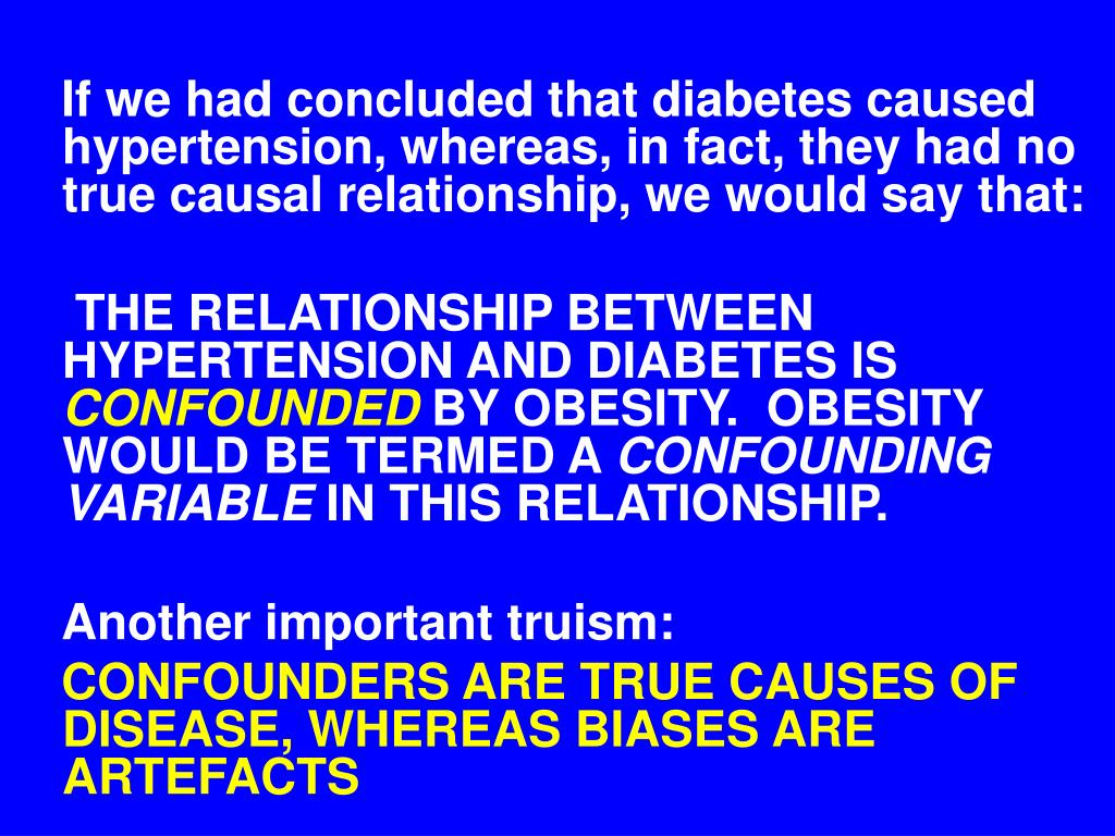 If we had concluded that diabetes caused hypertension, whereas, in fact, they had no true causal relationship, we would say that: