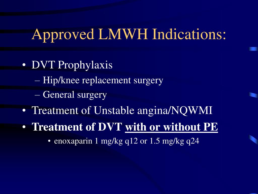 Approved LMWH Indications: