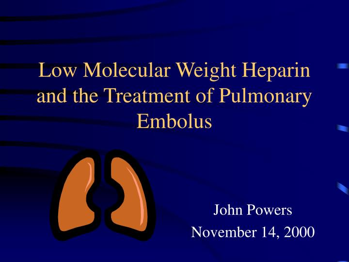Low molecular weight heparin and the treatment of pulmonary embolus l.jpg