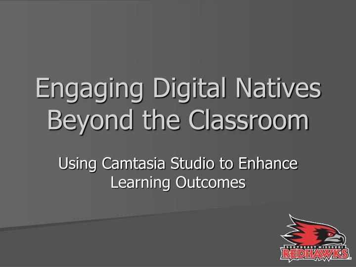 Engaging digital natives beyond the classroom