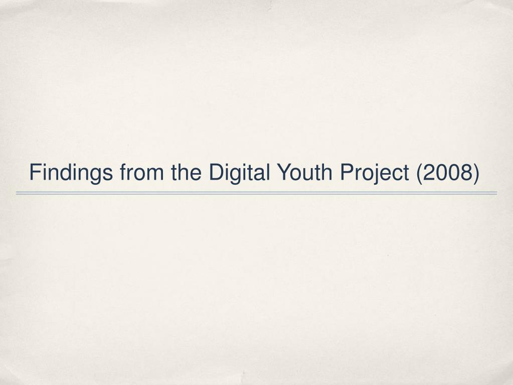 Findings from the Digital Youth Project (2008)