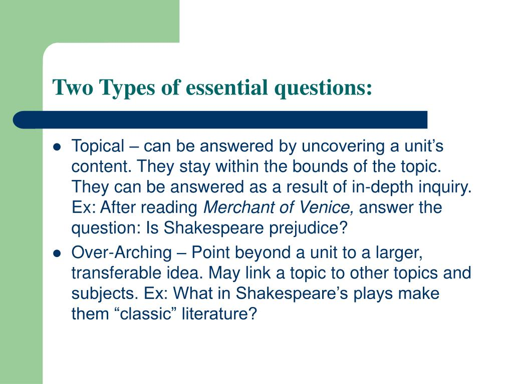 Two Types of essential questions: