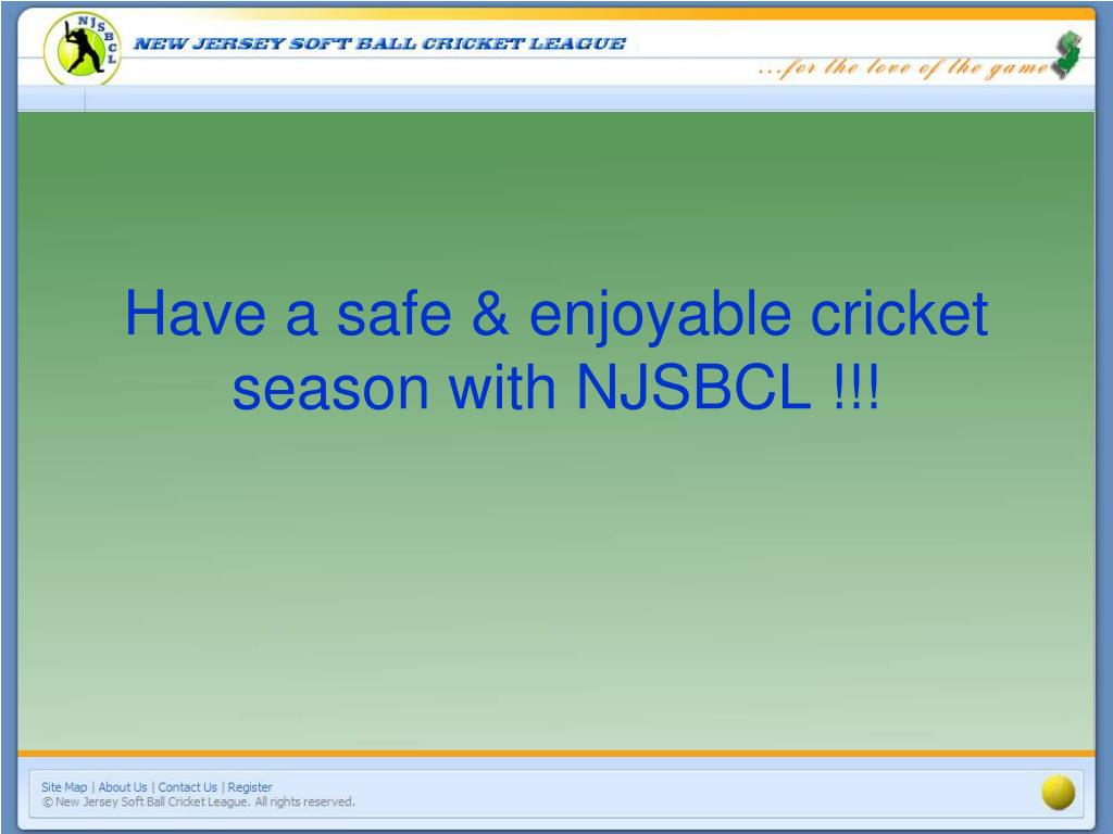 Have a safe & enjoyable cricket season with NJSBCL !!!