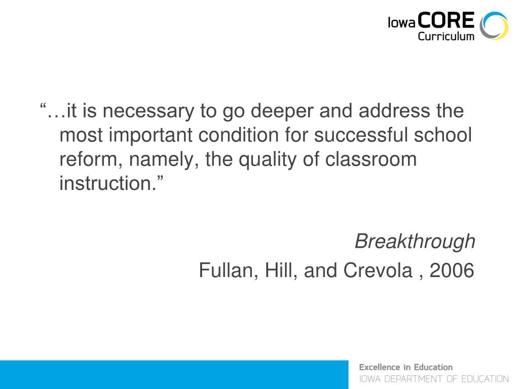 """…it is necessary to go deeper and address the most important condition for successful school reform, namely, the quality of classroom instruction."""